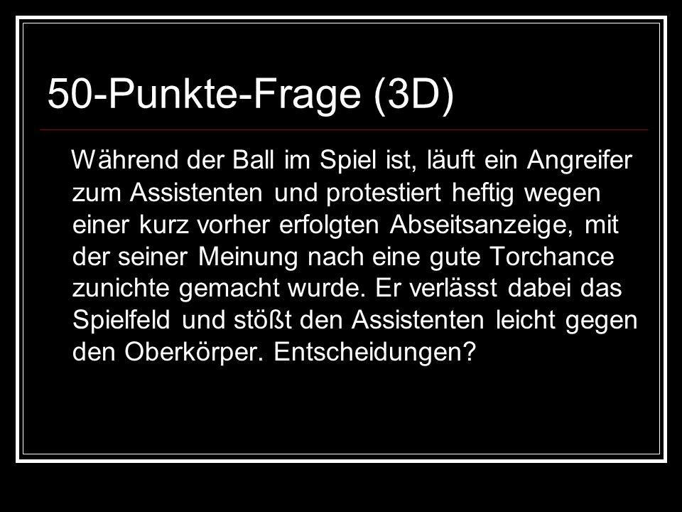 50-Punkte-Frage (3D) Während der Ball im Spiel ist, läuft ein Angreifer zum Assistenten und protestiert heftig wegen einer kurz vorher erfolgten Abseitsanzeige, mit der seiner Meinung nach eine gute Torchance zunichte gemacht wurde.