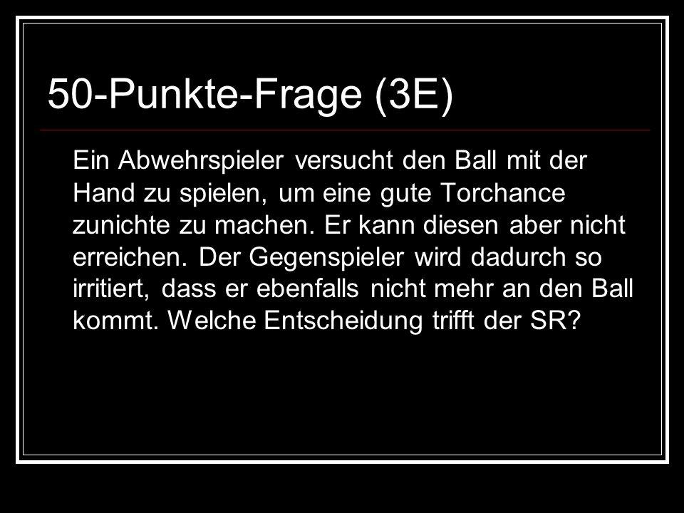 50-Punkte-Frage (3E) Ein Abwehrspieler versucht den Ball mit der Hand zu spielen, um eine gute Torchance zunichte zu machen.