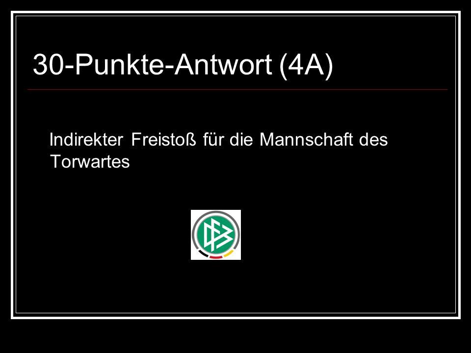 30-Punkte-Antwort (4A) Indirekter Freistoß für die Mannschaft des Torwartes