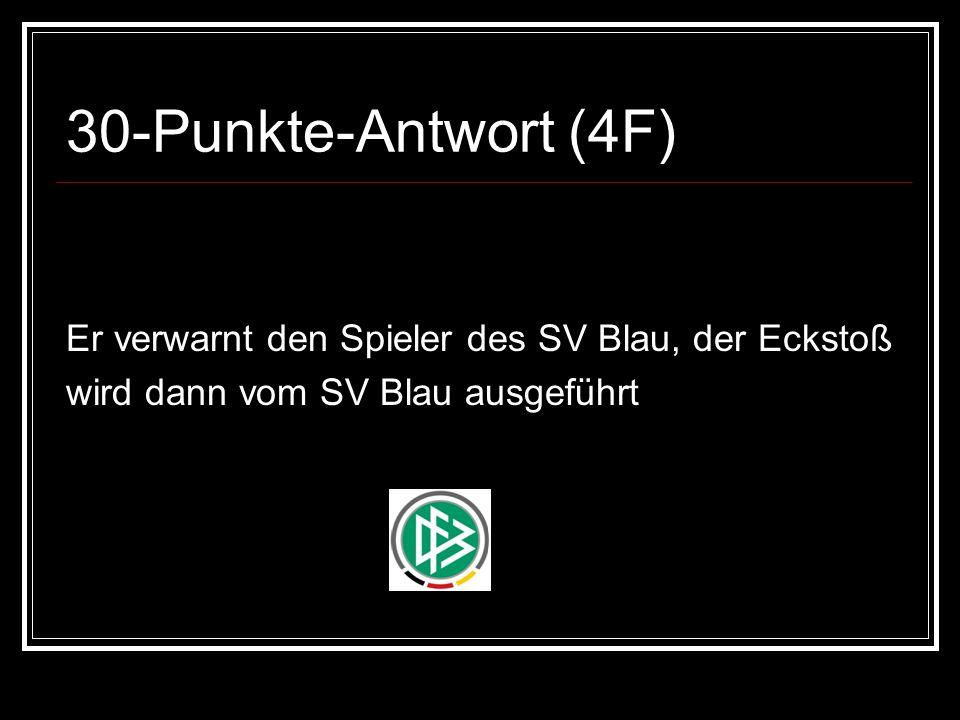 30-Punkte-Antwort (4F) Er verwarnt den Spieler des SV Blau, der Eckstoß wird dann vom SV Blau ausgeführt