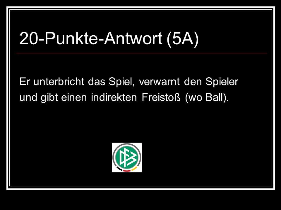 20-Punkte-Antwort (5A) Er unterbricht das Spiel, verwarnt den Spieler und gibt einen indirekten Freistoß (wo Ball).