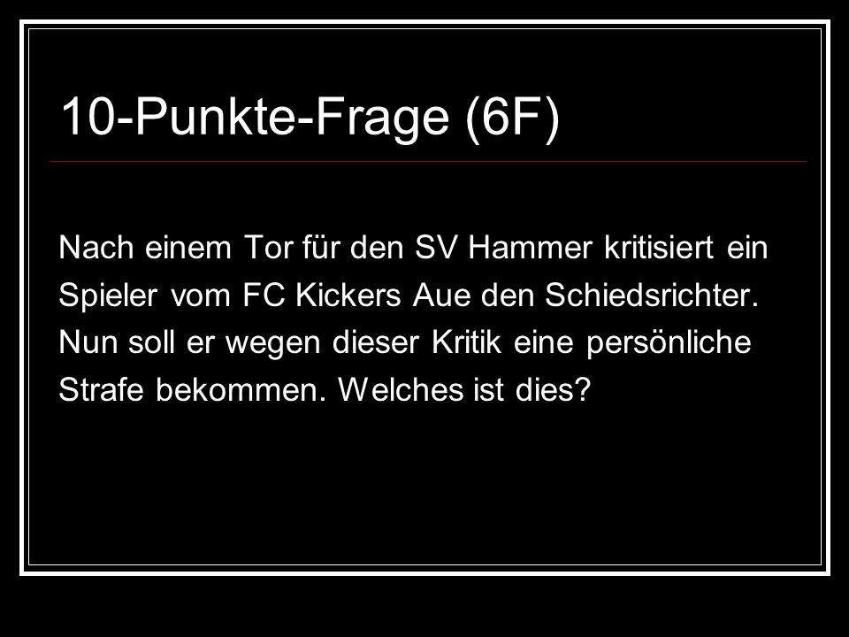 10-Punkte-Frage (6F) Nach einem Tor für den SV Hammer kritisiert ein Spieler vom FC Kickers Aue den Schiedsrichter.