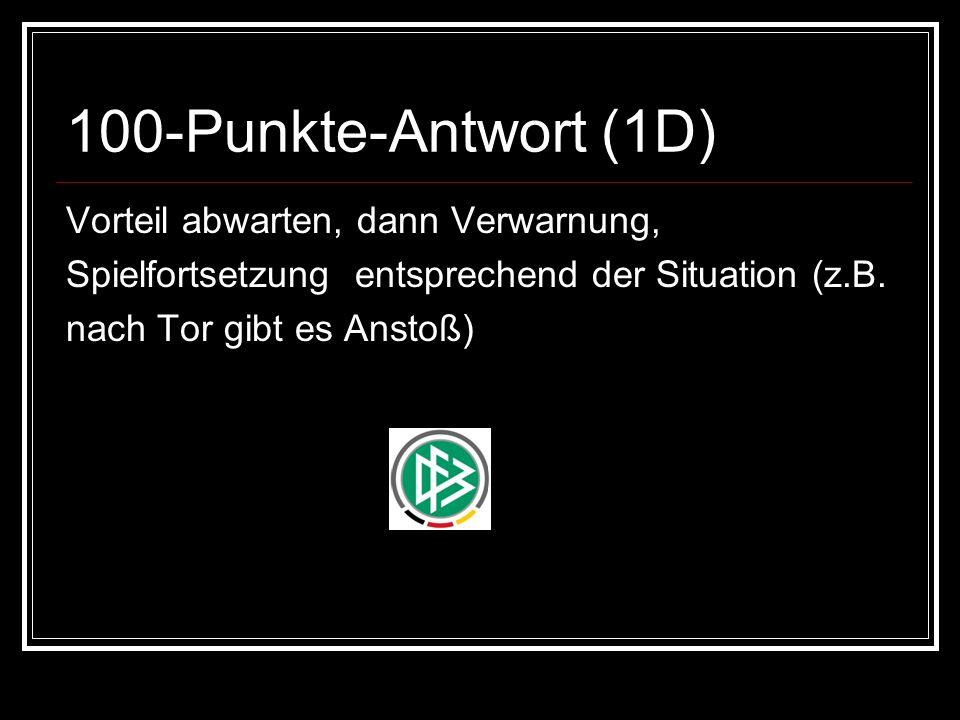 100-Punkte-Antwort (1D) Vorteil abwarten, dann Verwarnung, Spielfortsetzung entsprechend der Situation (z.B.