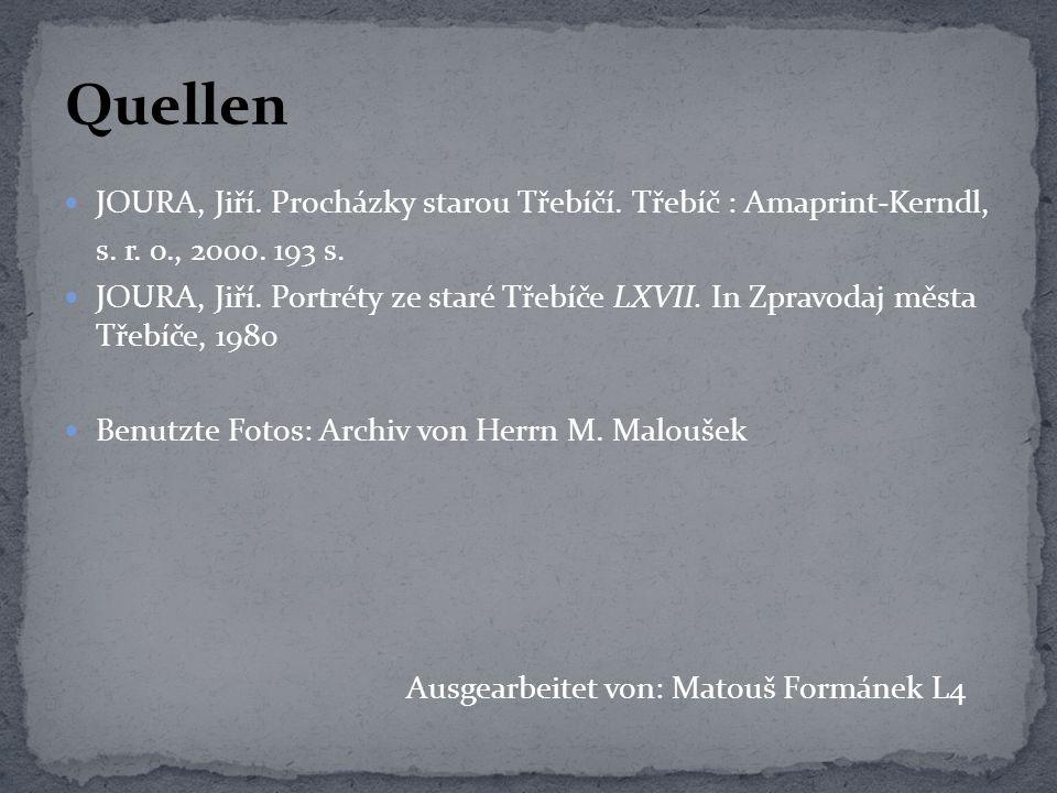 JOURA, Jiří. Procházky starou Třebíčí. Třebíč : Amaprint-Kerndl, s. r. o., 2000. 193 s. JOURA, Jiří. Portréty ze staré Třebíče LXVII. In Zpravodaj měs