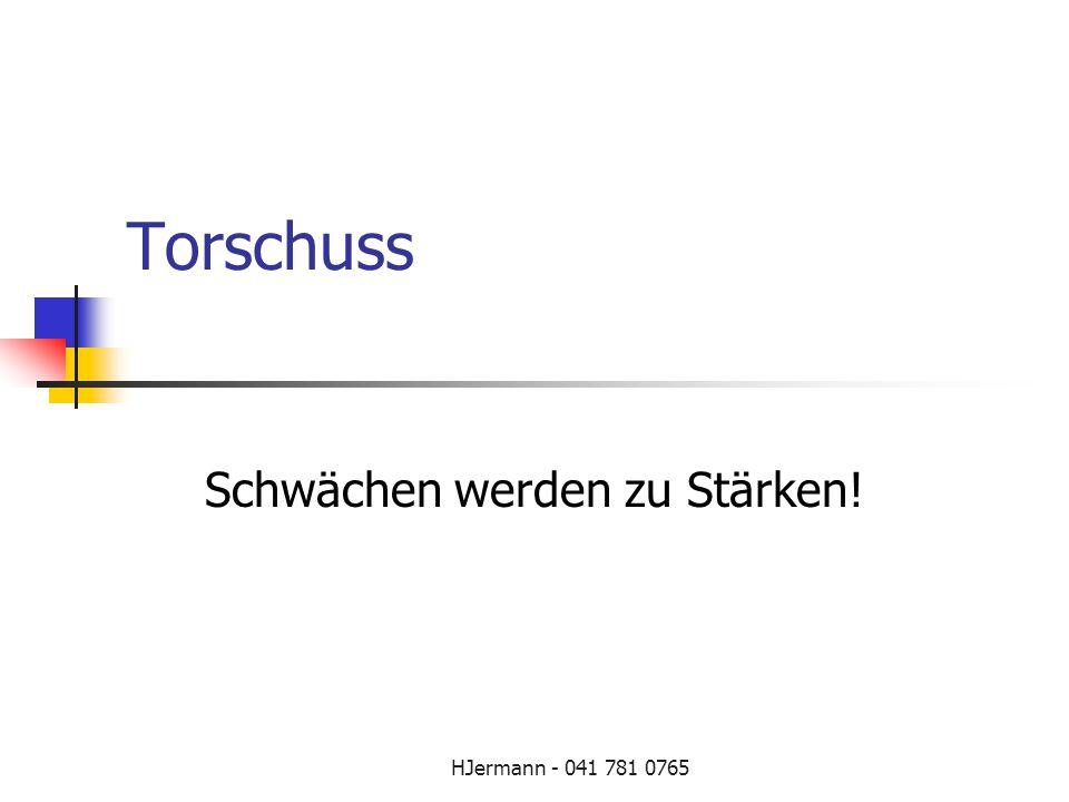 HJermann - 041 781 0765 Torschuss Schwächen werden zu Stärken!