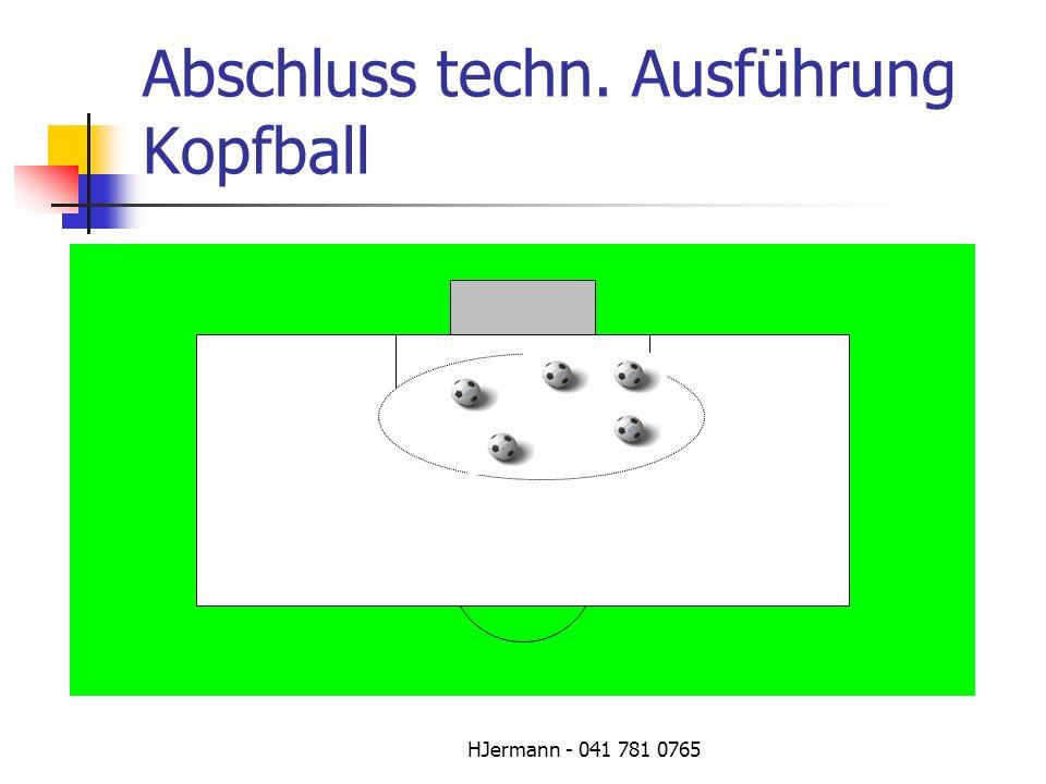 HJermann - 041 781 0765 Abschluss techn. Ausführung Kopfball
