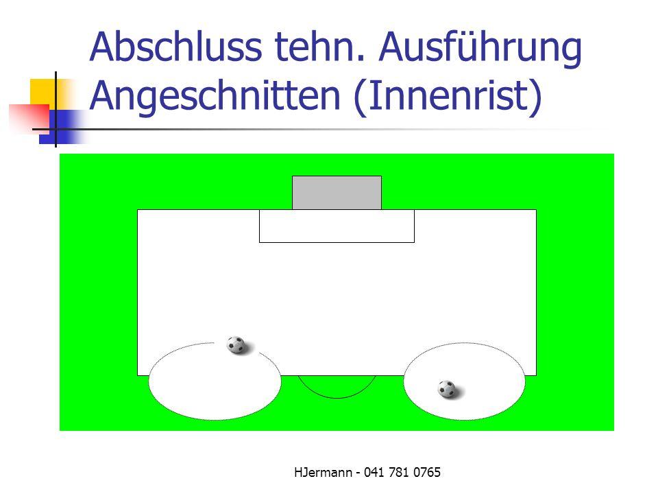 HJermann - 041 781 0765 Abschluss tehn. Ausführung Angeschnitten (Innenrist)