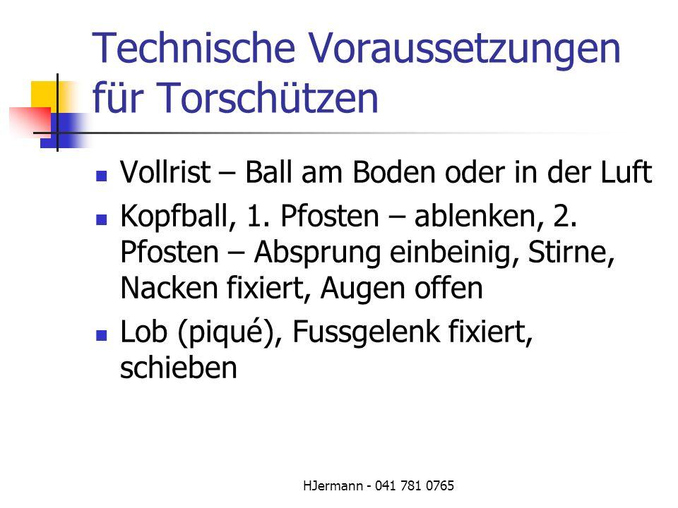 HJermann - 041 781 0765 Technische Voraussetzungen für Torschützen Vollrist – Ball am Boden oder in der Luft Kopfball, 1. Pfosten – ablenken, 2. Pfost