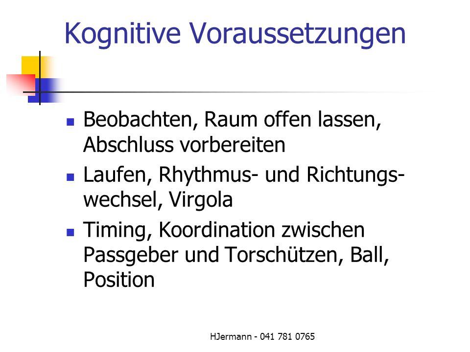 HJermann - 041 781 0765 Kognitive Voraussetzungen Beobachten, Raum offen lassen, Abschluss vorbereiten Laufen, Rhythmus- und Richtungs- wechsel, Virgo