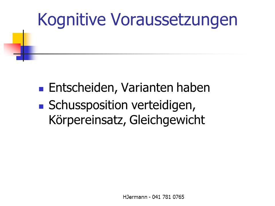 HJermann - 041 781 0765 Kognitive Voraussetzungen Entscheiden, Varianten haben Schussposition verteidigen, Körpereinsatz, Gleichgewicht