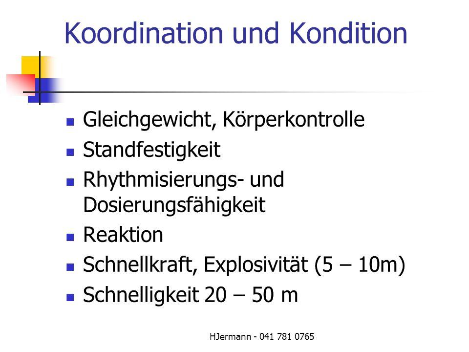 HJermann - 041 781 0765 Koordination und Kondition Gleichgewicht, Körperkontrolle Standfestigkeit Rhythmisierungs- und Dosierungsfähigkeit Reaktion Sc