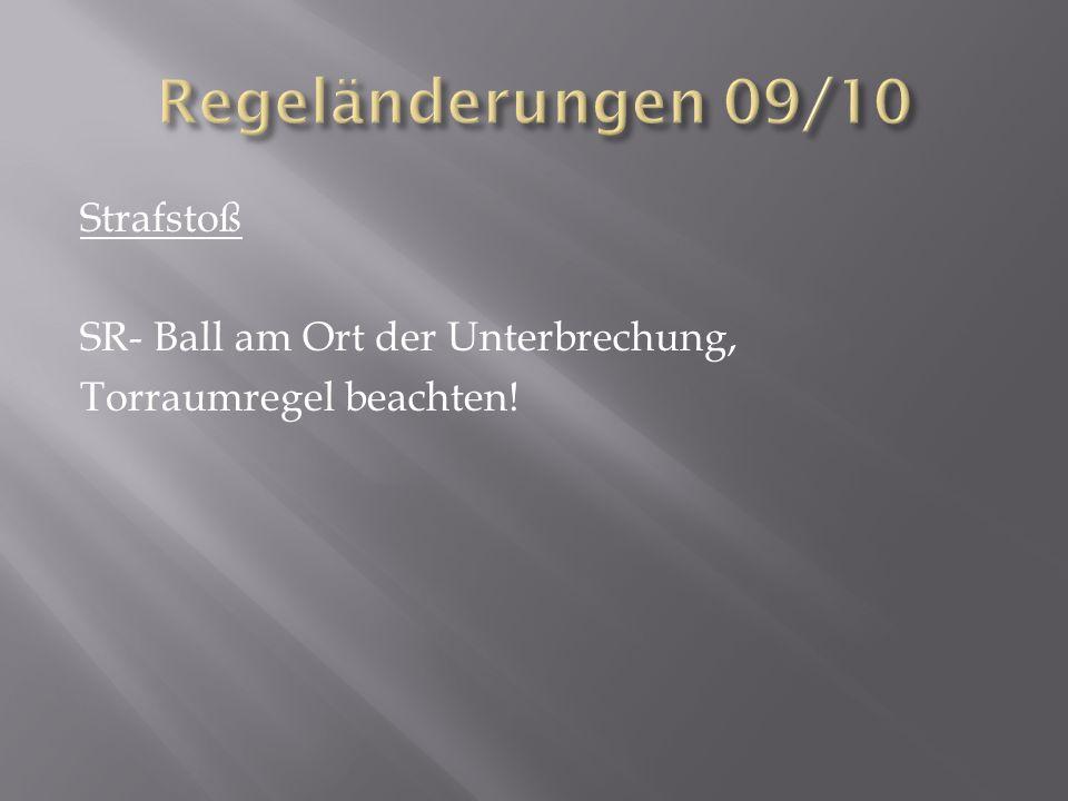 Strafstoß SR- Ball am Ort der Unterbrechung, Torraumregel beachten!