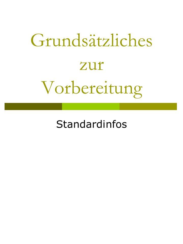 Grundsätzliches zur Vorbereitung Standardinfos