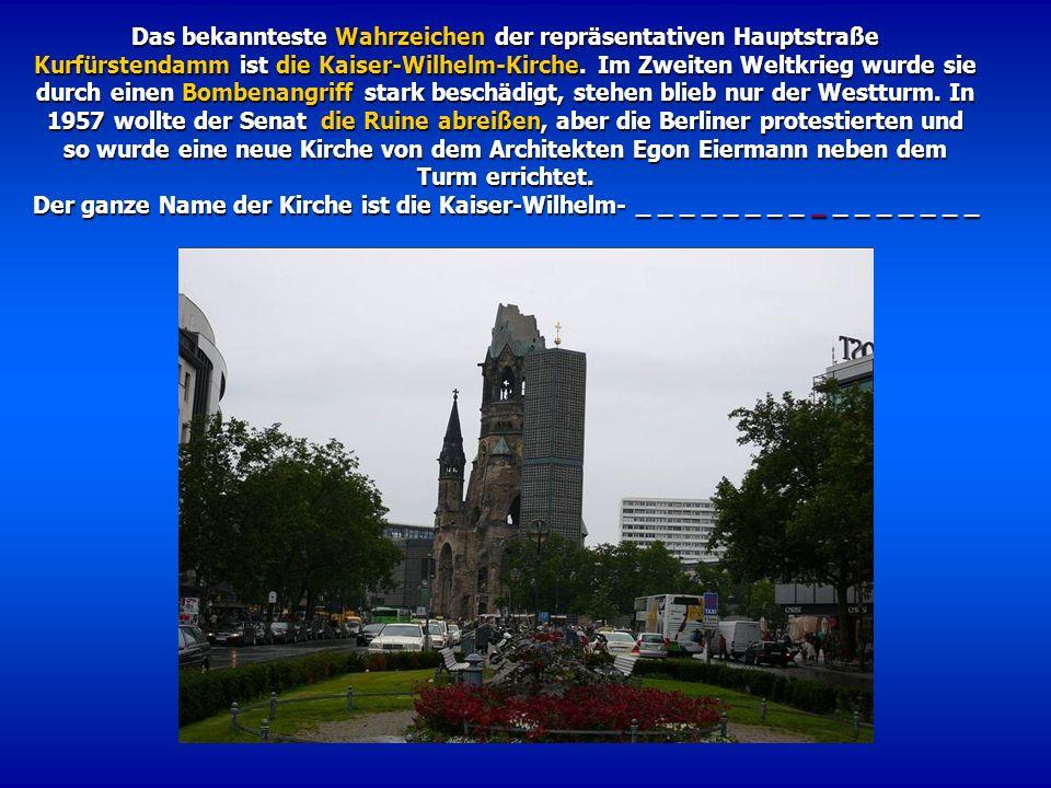 Das bekannteste Wahrzeichen der repräsentativen Hauptstraße Kurfürstendamm ist die Kaiser-Wilhelm-Kirche. Im Zweiten Weltkrieg wurde sie durch einen B