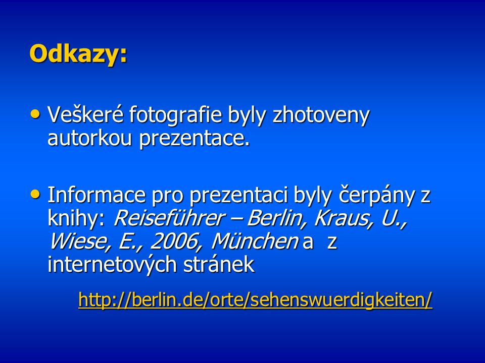 Odkazy: Veškeré fotografie byly zhotoveny autorkou prezentace. Veškeré fotografie byly zhotoveny autorkou prezentace. Informace pro prezentaci byly če