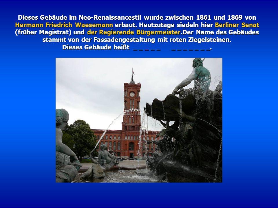 Dieses Gebäude im Neo-Renaissancestil wurde zwischen 1861 und 1869 von Hermann Friedrich Waesemann erbaut. Heutzutage siedeln hier Berliner Senat (frü