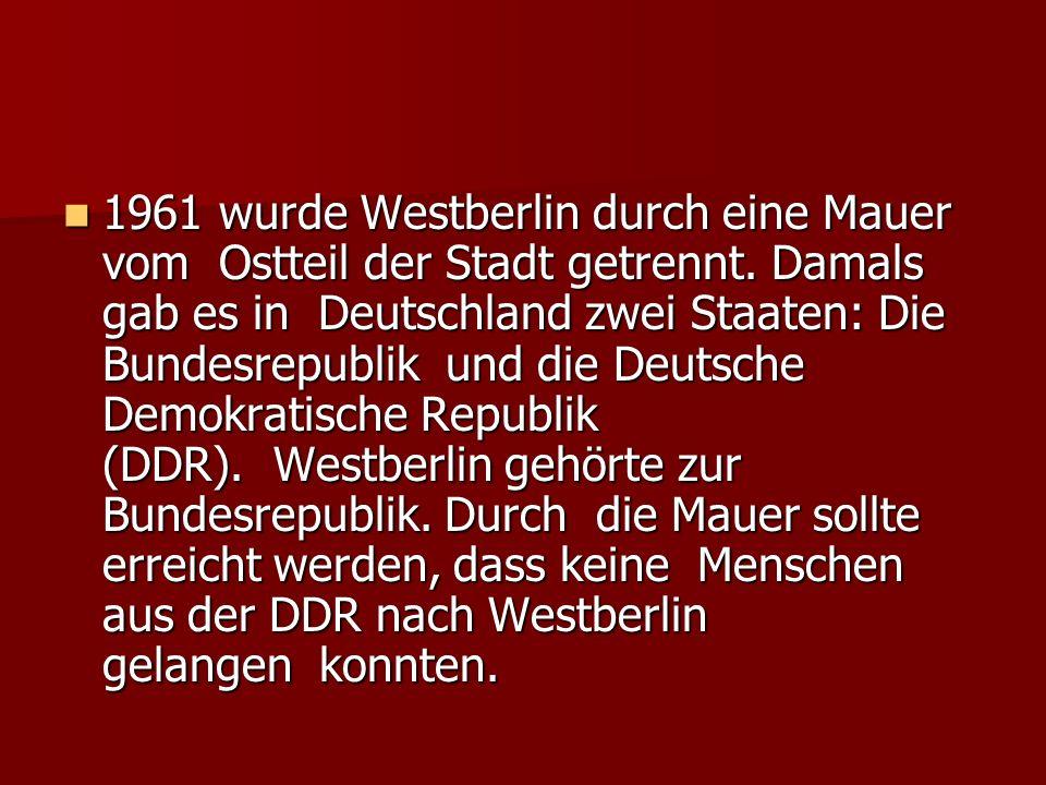 1961 wurde Westberlin durch eine Mauer vom Ostteil der Stadt getrennt. Damals gab es in Deutschland zwei Staaten: Die Bundesrepublik und die Deutsche