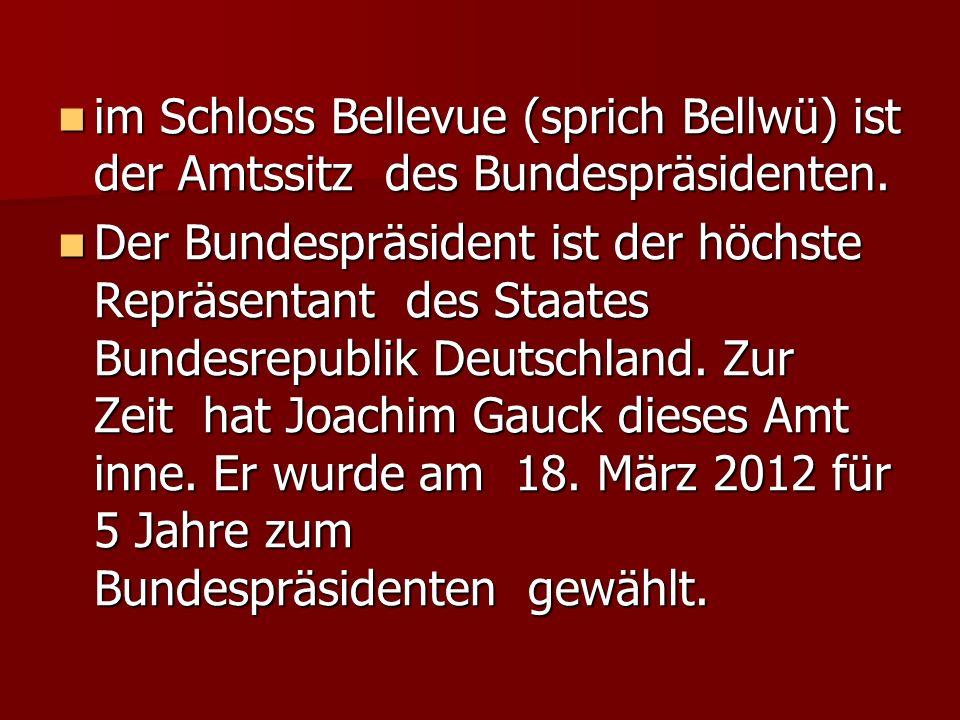 im Schloss Bellevue (sprich Bellwü) ist der Amtssitz des Bundespräsidenten. im Schloss Bellevue (sprich Bellwü) ist der Amtssitz des Bundespräsidenten