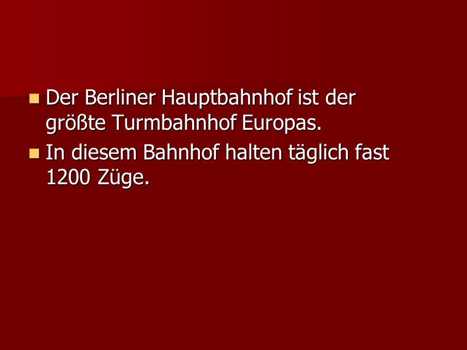Der Berliner Hauptbahnhof ist der größte Turmbahnhof Europas. Der Berliner Hauptbahnhof ist der größte Turmbahnhof Europas. In diesem Bahnhof halten t