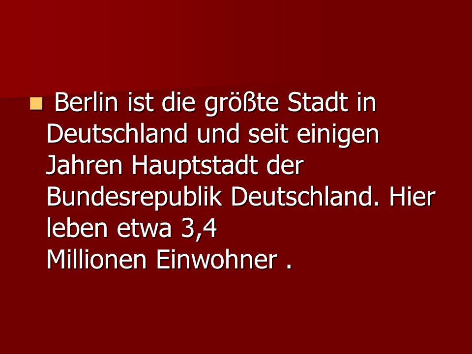 Berlin ist die größte Stadt in Deutschland und seit einigen Jahren Hauptstadt der Bundesrepublik Deutschland. Hier leben etwa 3,4 Millionen Einwohner.