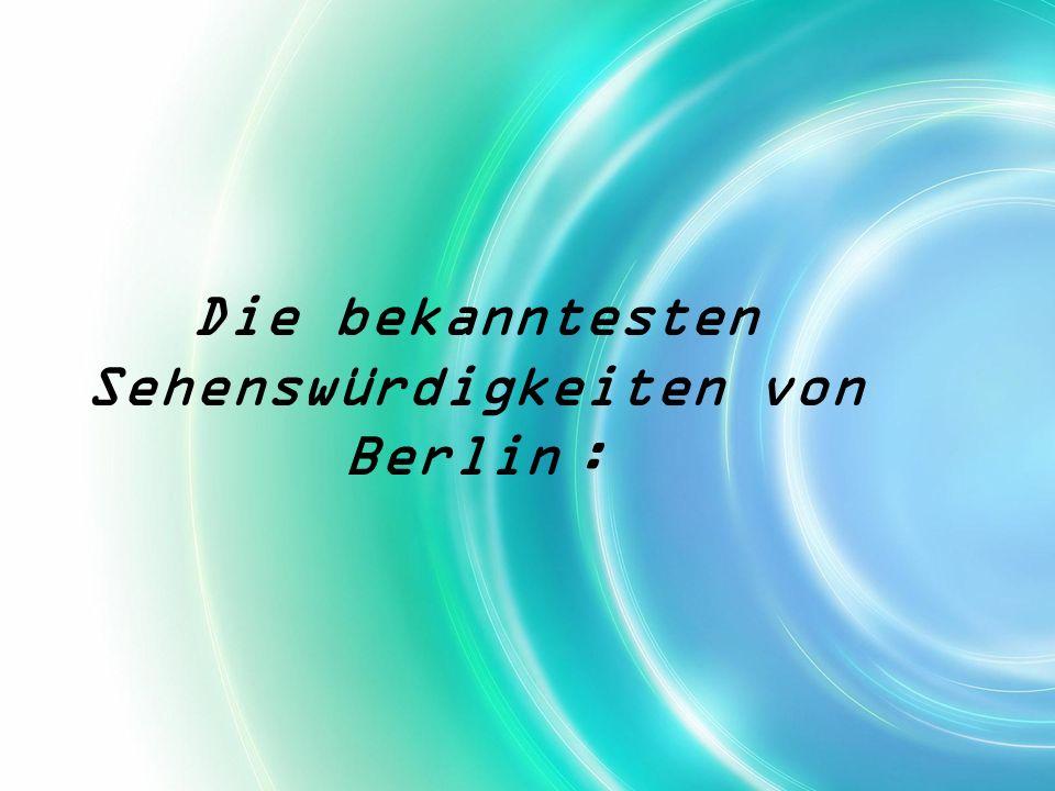 Die bekanntesten Sehenswürdigkeiten von Berlin :