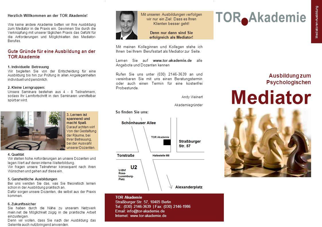 Ausbildung zum Psychologischen Mediator TOR Akademie Straßburger Str. 57, 10405 Berlin Tel.: (030) 2146-3639 | Fax: (030) 2146-1986 Email: info@tor-ak