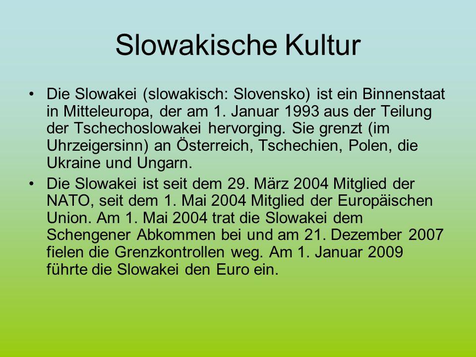 Slowakische Kultur Die Slowakei (slowakisch: Slovensko) ist ein Binnenstaat in Mitteleuropa, der am 1. Januar 1993 aus der Teilung der Tschechoslowake