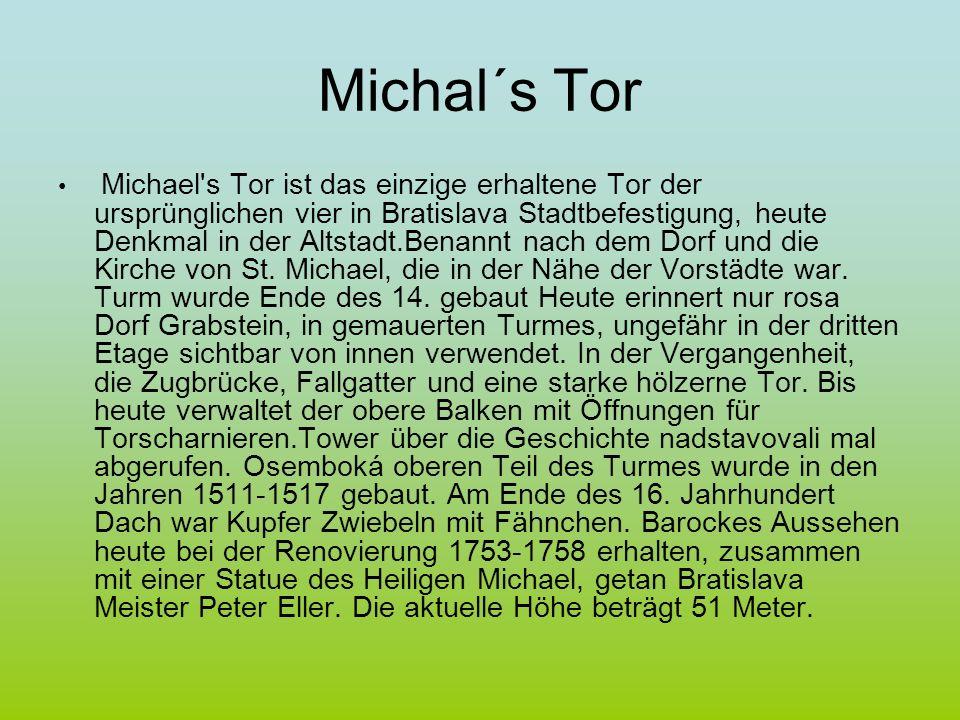 Michal´s Tor Michael's Tor ist das einzige erhaltene Tor der ursprünglichen vier in Bratislava Stadtbefestigung, heute Denkmal in der Altstadt.Benannt