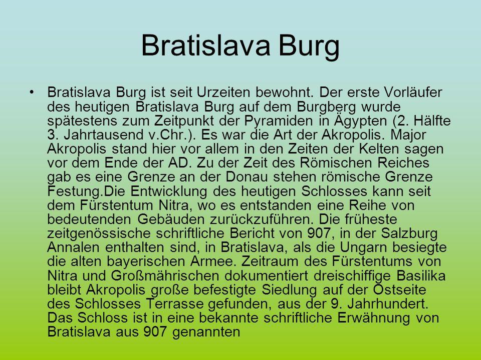 Bratislava Burg Bratislava Burg ist seit Urzeiten bewohnt. Der erste Vorläufer des heutigen Bratislava Burg auf dem Burgberg wurde spätestens zum Zeit