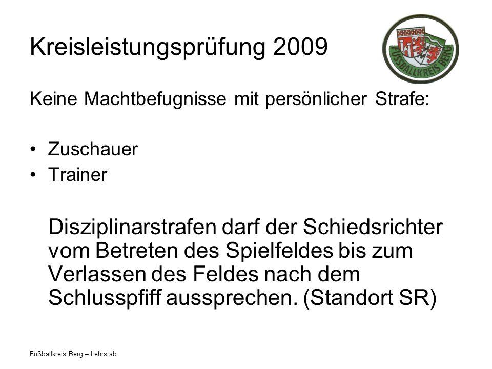 Fußballkreis Berg – Lehrstab Kreisleistungsprüfung 2009 Keine Machtbefugnisse mit persönlicher Strafe: Zuschauer Trainer Disziplinarstrafen darf der S