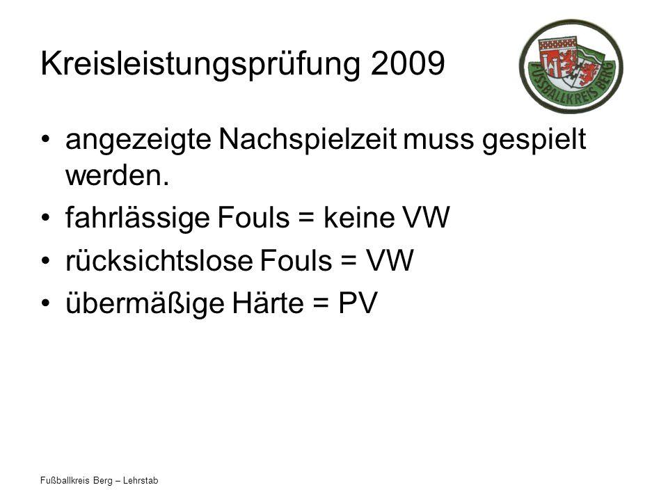 Fußballkreis Berg – Lehrstab Kreisleistungsprüfung 2009 angezeigte Nachspielzeit muss gespielt werden. fahrlässige Fouls = keine VW rücksichtslose Fou