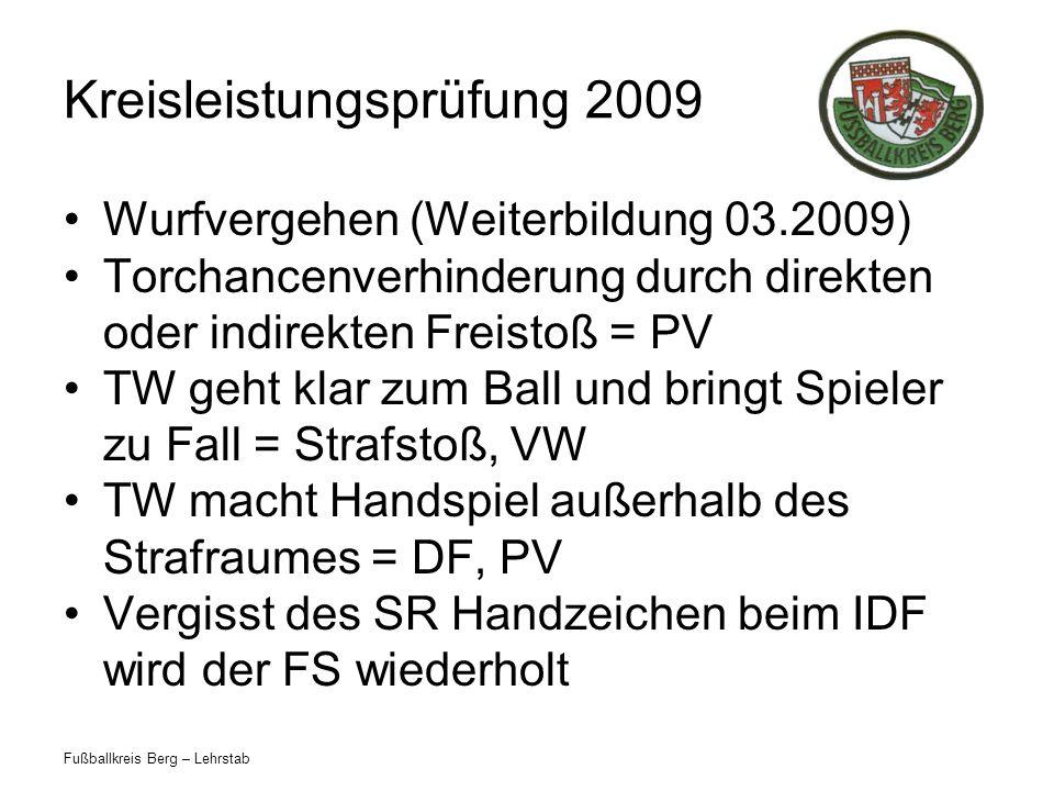 Fußballkreis Berg – Lehrstab Kreisleistungsprüfung 2009 Wurfvergehen (Weiterbildung 03.2009) Torchancenverhinderung durch direkten oder indirekten Fre