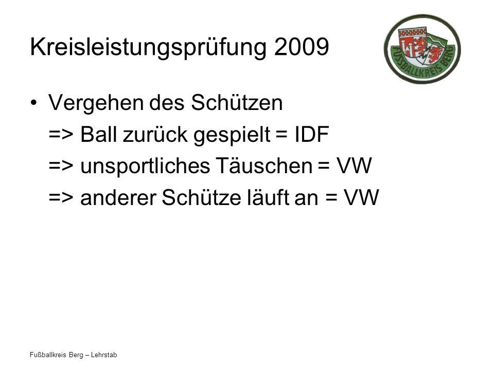 Fußballkreis Berg – Lehrstab Kreisleistungsprüfung 2009 Vergehen des Schützen => Ball zurück gespielt = IDF => unsportliches Täuschen = VW => anderer