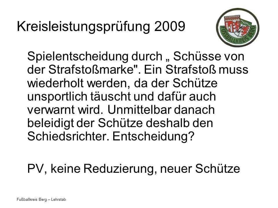 Fußballkreis Berg – Lehrstab Kreisleistungsprüfung 2009 Spielentscheidung durch Schüsse von der Strafstoßmarke