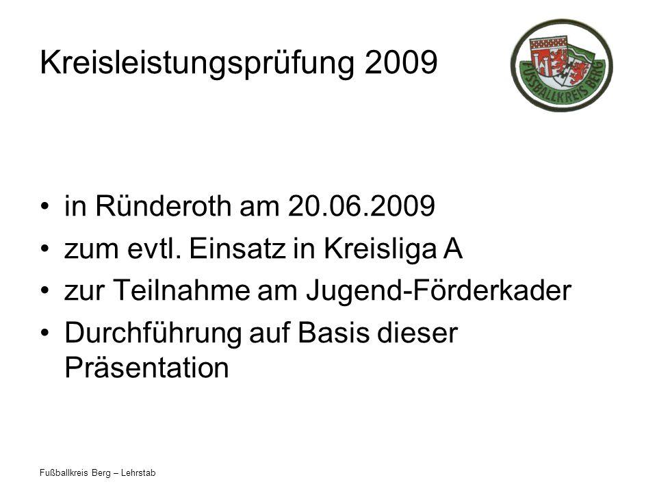 Fußballkreis Berg – Lehrstab Kreisleistungsprüfung 2009 Programm: Prüfungskriterien Regelquerschnitt Regelfragen