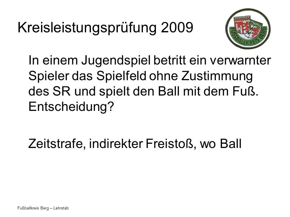 Fußballkreis Berg – Lehrstab Kreisleistungsprüfung 2009 In einem Jugendspiel betritt ein verwarnter Spieler das Spielfeld ohne Zustimmung des SR und s