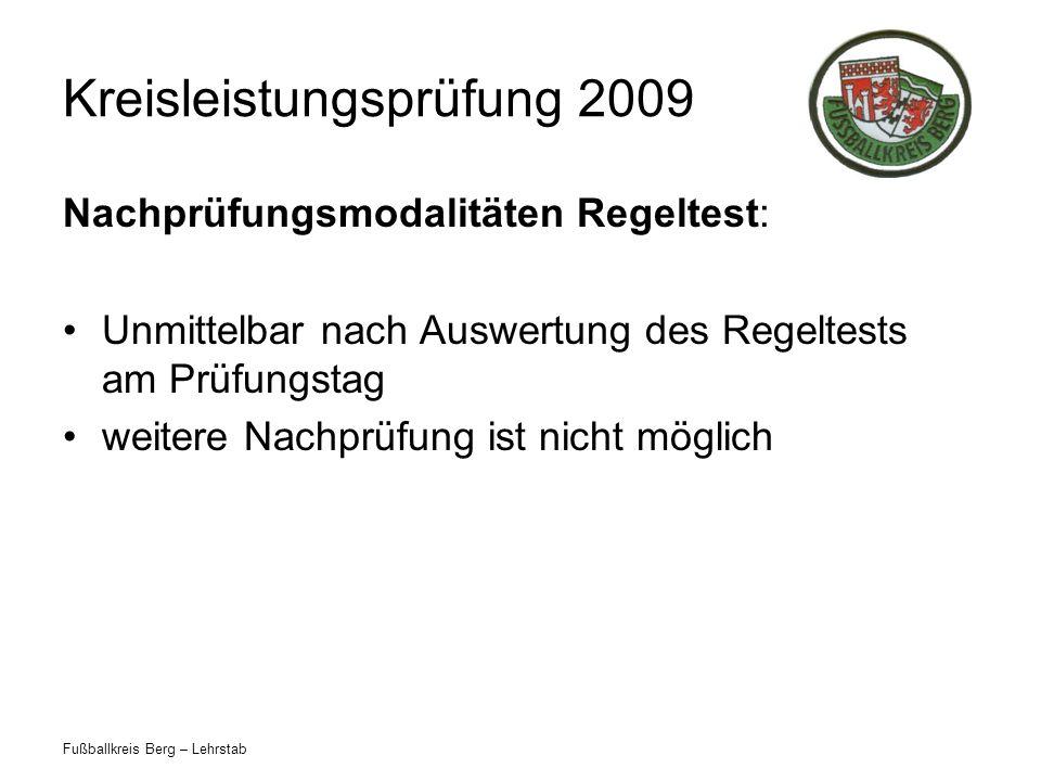 Fußballkreis Berg – Lehrstab Kreisleistungsprüfung 2009 Nachprüfungsmodalitäten Regeltest: Unmittelbar nach Auswertung des Regeltests am Prüfungstag w