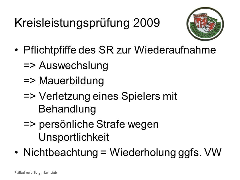 Fußballkreis Berg – Lehrstab Kreisleistungsprüfung 2009 Pflichtpfiffe des SR zur Wiederaufnahme => Auswechslung => Mauerbildung => Verletzung eines Sp
