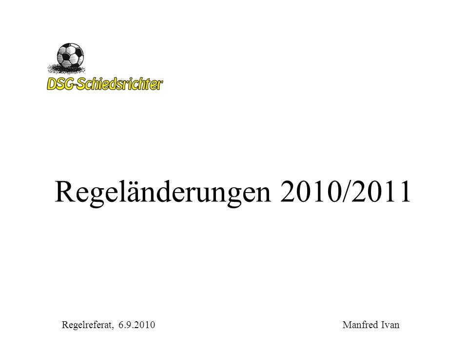 Regeländerungen 2010/2011 Regelreferat, 6.9.2010 Manfred Ivan