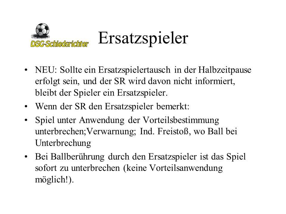 Ersatzspieler NEU: Sollte ein Ersatzspielertausch in der Halbzeitpause erfolgt sein, und der SR wird davon nicht informiert, bleibt der Spieler ein Er