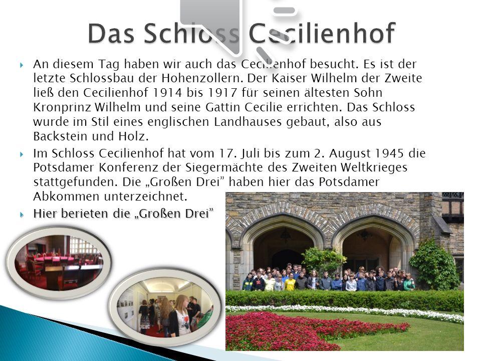 An diesem Tag haben wir auch das Cecilienhof besucht. Es ist der letzte Schlossbau der Hohenzollern. Der Kaiser Wilhelm der Zweite ließ den Cecilienho