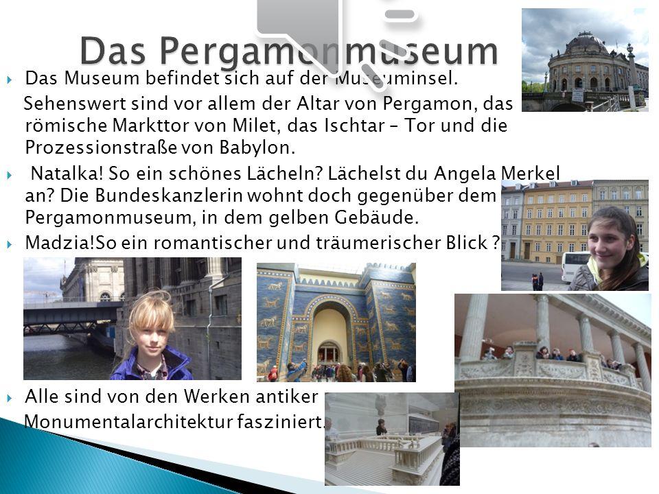 Das Museum befindet sich auf der Museuminsel. Sehenswert sind vor allem der Altar von Pergamon, das römische Markttor von Milet, das Ischtar – Tor und