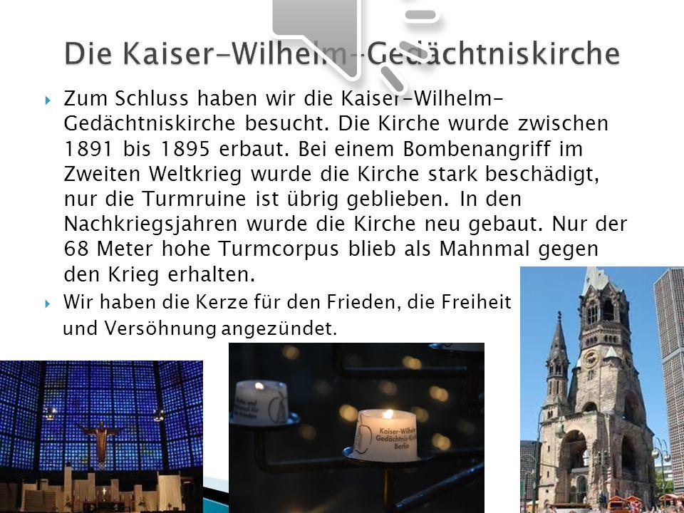 Zum Schluss haben wir die Kaiser-Wilhelm- Gedächtniskirche besucht. Die Kirche wurde zwischen 1891 bis 1895 erbaut. Bei einem Bombenangriff im Zweiten