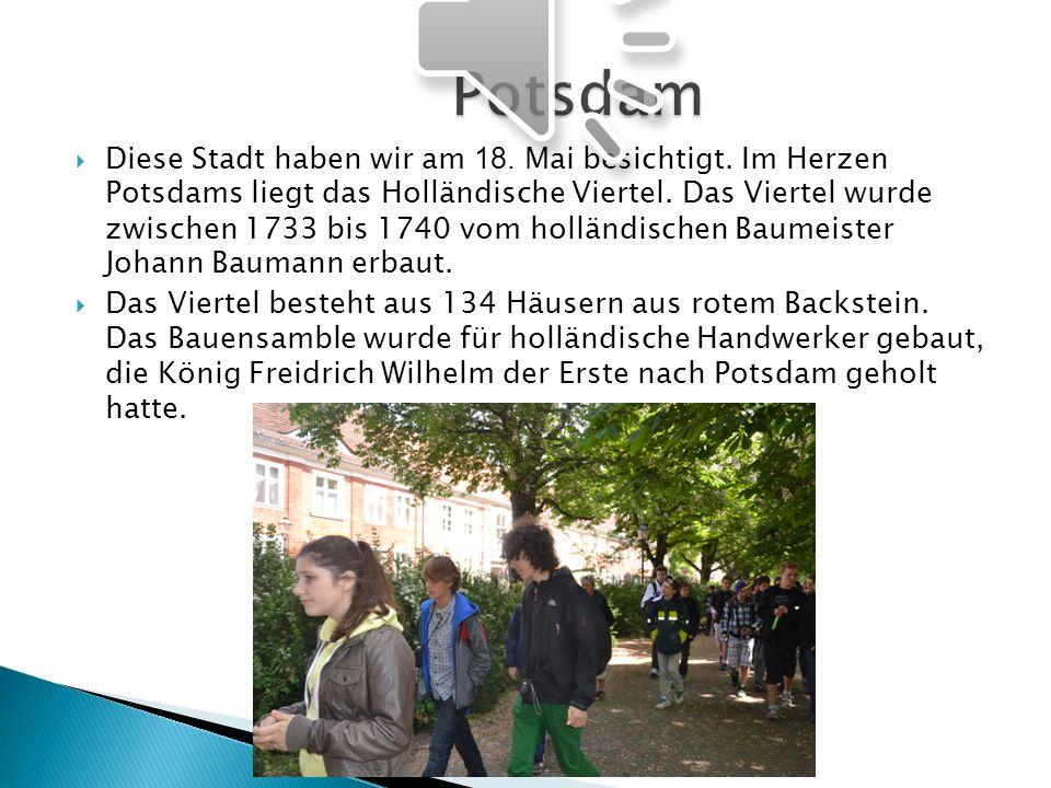 Diese Stadt haben wir am 18. Mai besichtigt. Im Herzen Potsdams liegt das Holländische Viertel. Das Viertel wurde zwischen 1733 bis 1740 vom holländis