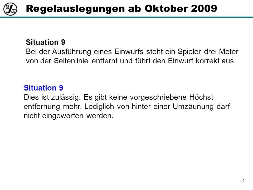 10 Regelauslegungen ab Oktober 2009 Situation 9 Bei der Ausführung eines Einwurfs steht ein Spieler drei Meter von der Seitenlinie entfernt und führt den Einwurf korrekt aus.