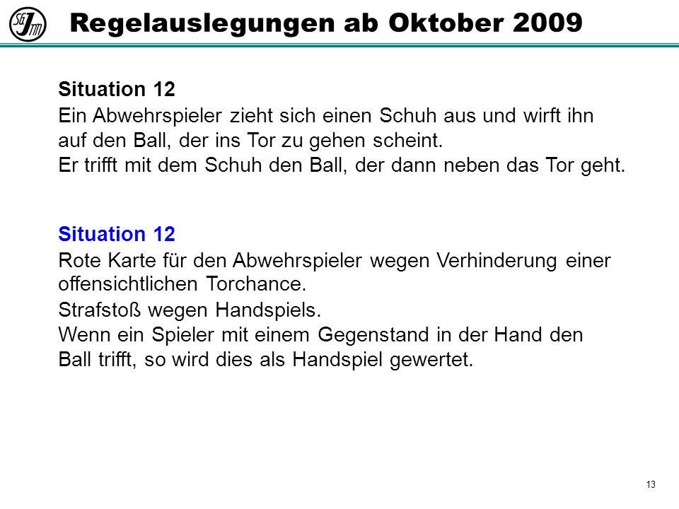 13 Regelauslegungen ab Oktober 2009 Situation 12 Ein Abwehrspieler zieht sich einen Schuh aus und wirft ihn auf den Ball, der ins Tor zu gehen scheint.