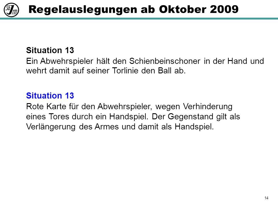 14 Regelauslegungen ab Oktober 2009 Situation 13 Ein Abwehrspieler hält den Schienbeinschoner in der Hand und wehrt damit auf seiner Torlinie den Ball ab.