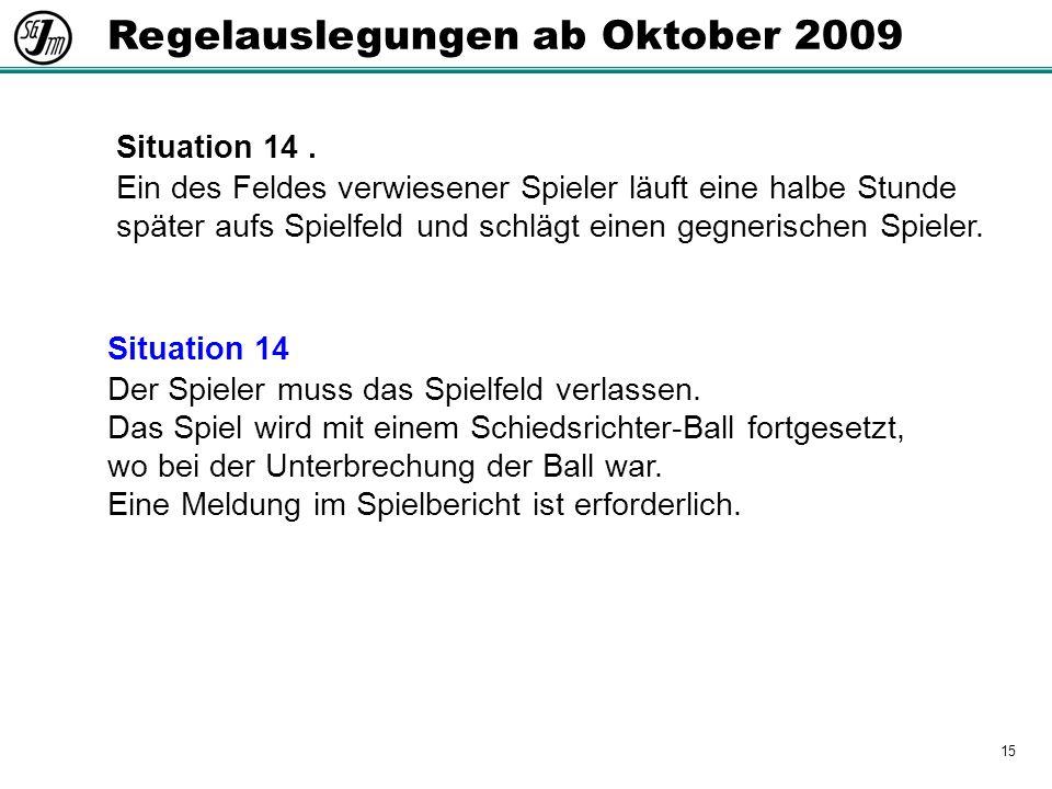 15 Regelauslegungen ab Oktober 2009 Situation 14.