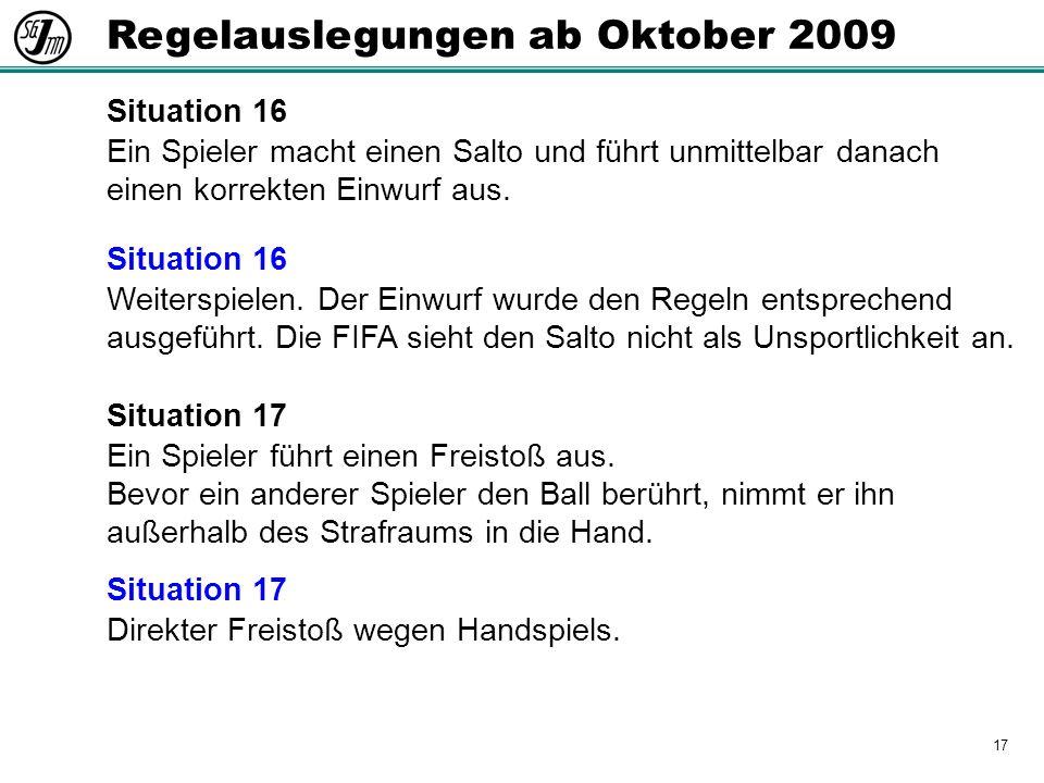 17 Regelauslegungen ab Oktober 2009 Situation 16 Ein Spieler macht einen Salto und führt unmittelbar danach einen korrekten Einwurf aus.