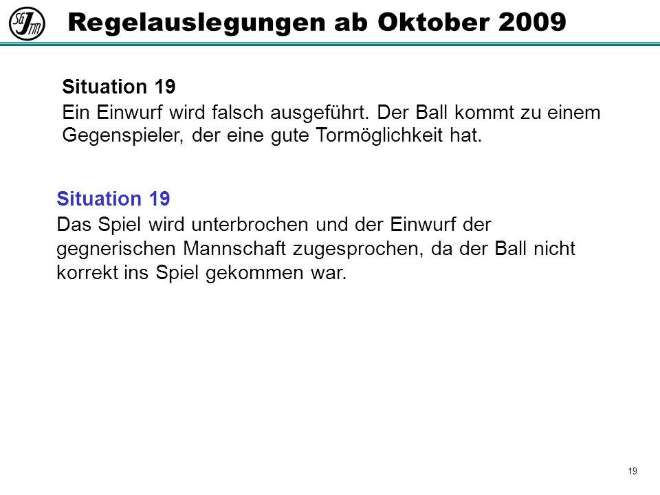 19 Regelauslegungen ab Oktober 2009 Situation 19 Ein Einwurf wird falsch ausgeführt.